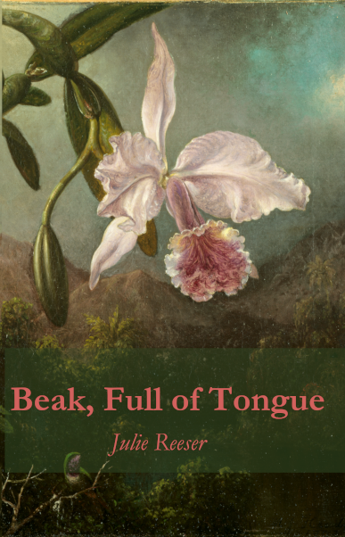 Beak, Full of Tongue by Julie Reeser